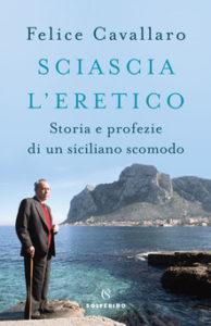 Felice Cavallaro - Sciascia l'eretico.