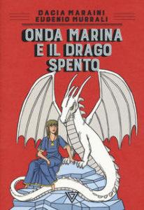 Dacia Maraini - Onda marina e il drago spento