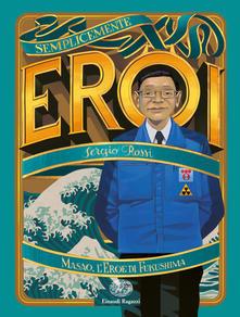 Sergio Rossi - Masao l'eroe di Fukushima
