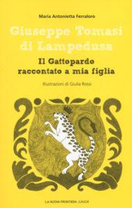 Maria Antonietta Ferraloro - Giuseppe Tomasi di Lampedusa. Il Gattopardo raccontato a mia figlia