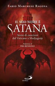 Fabio Marchese Ragona - Il mio nome è Satana. Storie di esorcismi dal Vaticano a Medjugorje