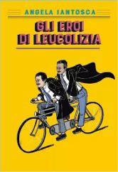 Angela Iantosca - Gli eroi di Leucolizia