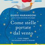Guido Marangoni - Come stelle portate dal vento. Il mio viaggio tra orizzonti persi e ritrovati
