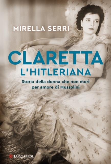 Mirella Serri - Claretta l'hitleriana