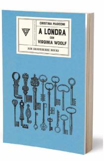 Cristina Marconi - A Londra con Virginia Woolf