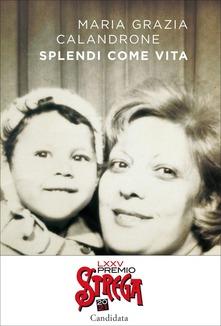Maria Grazia Calandrone - Splendi come vita